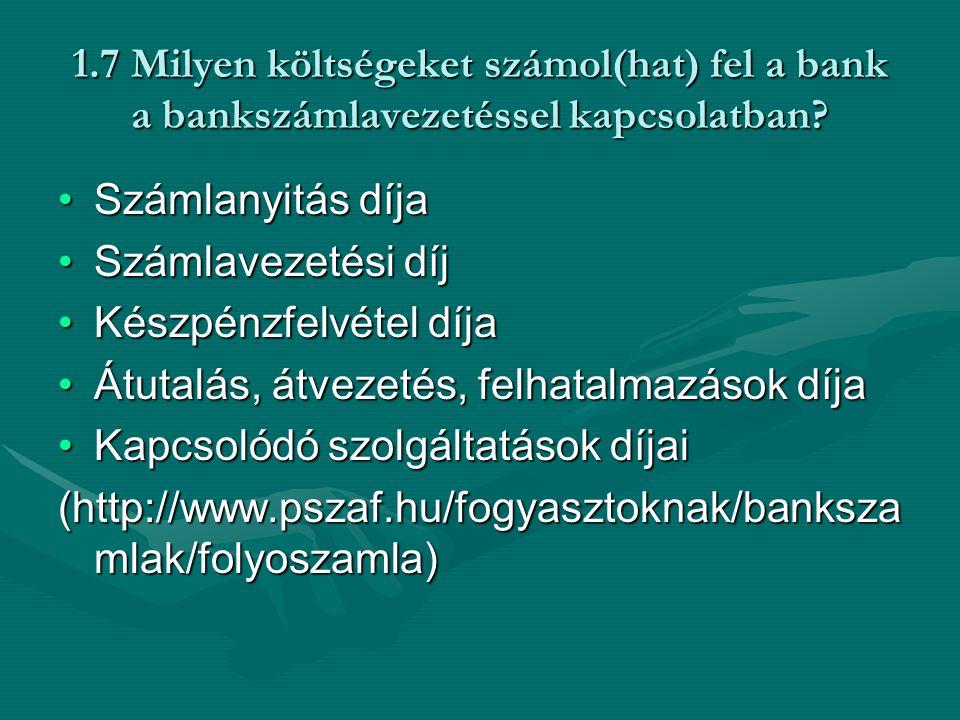 1.7 Milyen költségeket számol(hat) fel a bank a bankszámlavezetéssel kapcsolatban