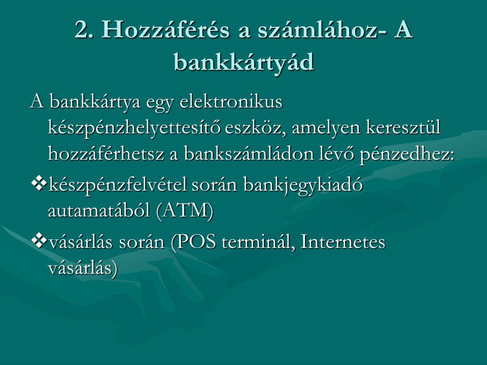 2. Hozzáférés a számlához- A bankkártyád