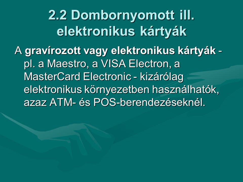 2.2 Dombornyomott ill. elektronikus kártyák