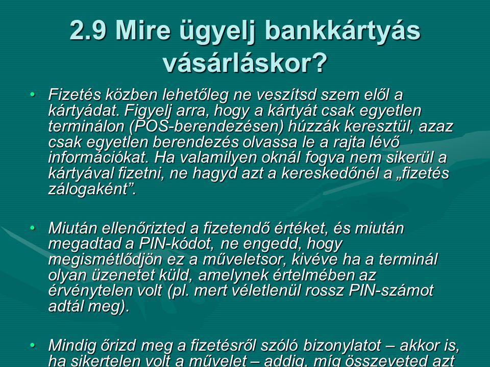 2.9 Mire ügyelj bankkártyás vásárláskor