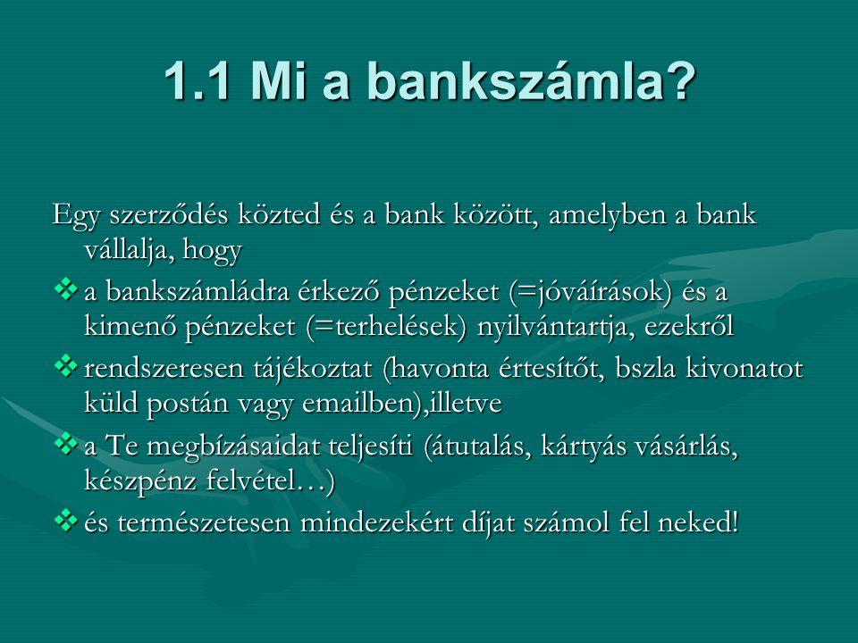 1.1 Mi a bankszámla Egy szerződés közted és a bank között, amelyben a bank vállalja, hogy.