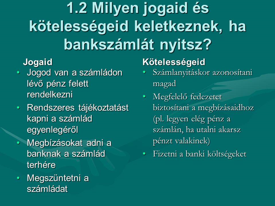 1.2 Milyen jogaid és kötelességeid keletkeznek, ha bankszámlát nyitsz