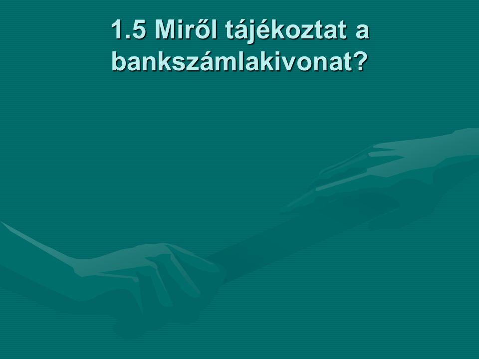 1.5 Miről tájékoztat a bankszámlakivonat