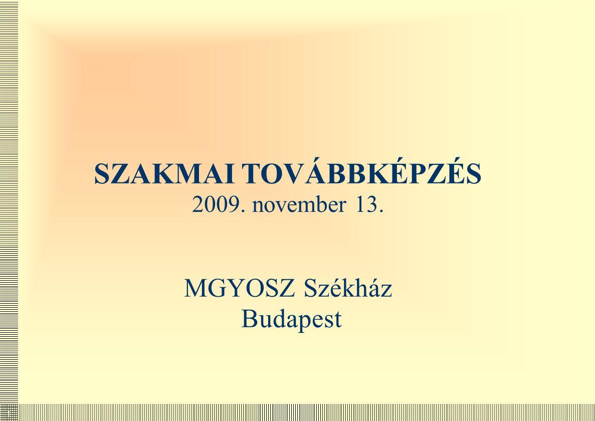 SZAKMAI TOVÁBBKÉPZÉS 2009. november 13. MGYOSZ Székház Budapest
