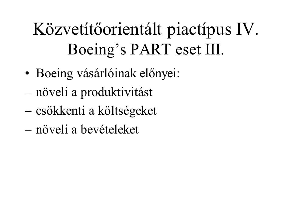 Közvetítőorientált piactípus IV. Boeing's PART eset III.