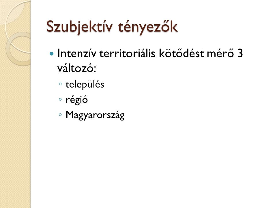 Szubjektív tényezők Intenzív territoriális kötődést mérő 3 változó: