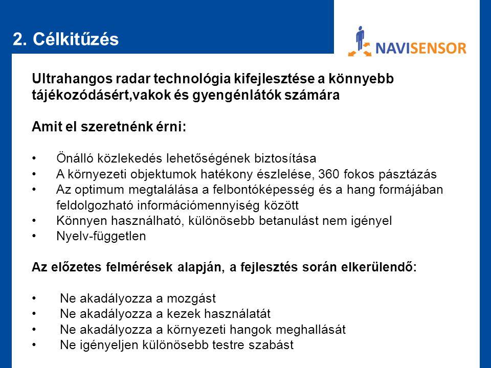 2. Célkitűzés Ultrahangos radar technológia kifejlesztése a könnyebb tájékozódásért,vakok és gyengénlátók számára.