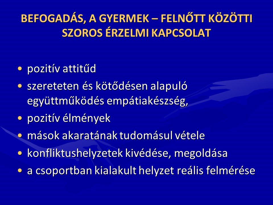 BEFOGADÁS, A GYERMEK – FELNŐTT KÖZÖTTI SZOROS ÉRZELMI KAPCSOLAT