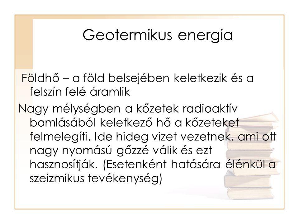 Geotermikus energia Földhő – a föld belsejében keletkezik és a felszín felé áramlik.