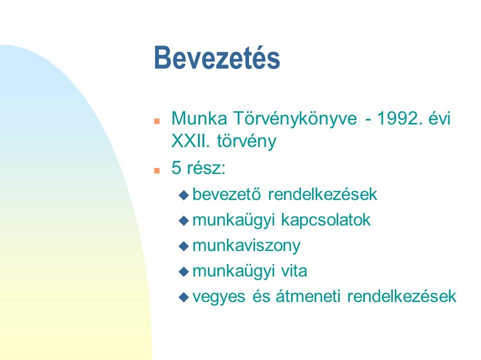 Bevezetés Munka Törvénykönyve - 1992. évi XXII. törvény 5 rész: