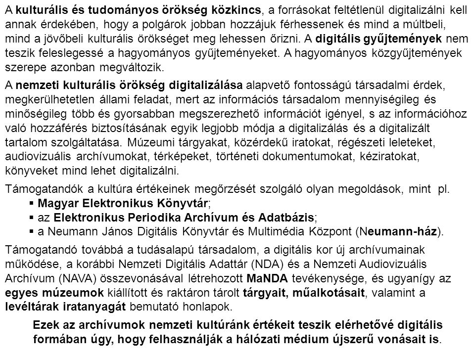 A kulturális és tudományos örökség közkincs, a forrásokat feltétlenül digitalizálni kell annak érdekében, hogy a polgárok jobban hozzájuk férhessenek és mind a múltbeli, mind a jövőbeli kulturális örökséget meg lehessen őrizni. A digitális gyűjtemények nem teszik feleslegessé a hagyományos gyűjteményeket. A hagyományos közgyűjtemények szerepe azonban megváltozik.