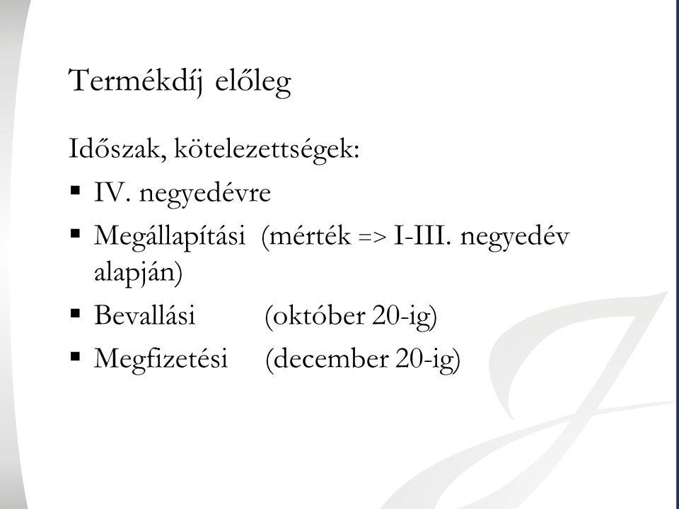 Termékdíj előleg Időszak, kötelezettségek: IV. negyedévre