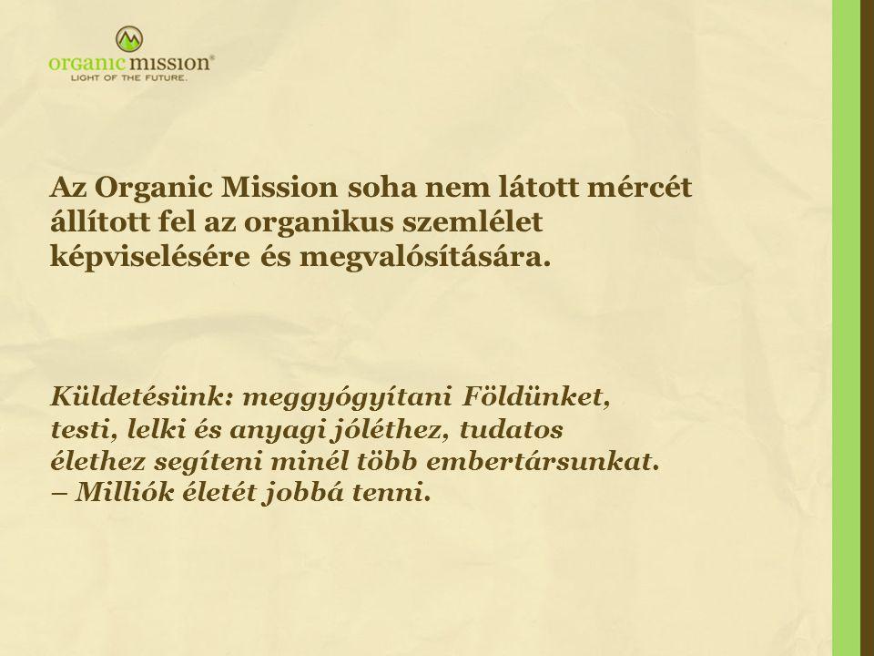 Az Organic Mission soha nem látott mércét állított fel az organikus szemlélet képviselésére és megvalósítására.