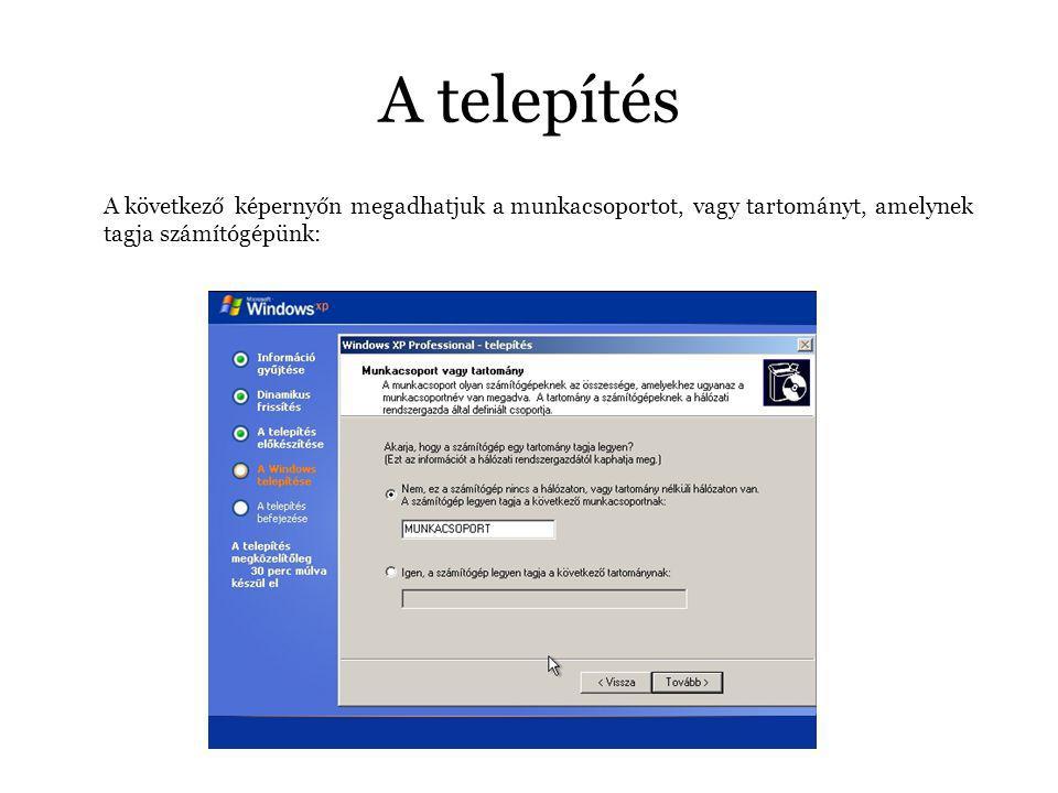 A telepítés A következő képernyőn megadhatjuk a munkacsoportot, vagy tartományt, amelynek tagja számítógépünk: