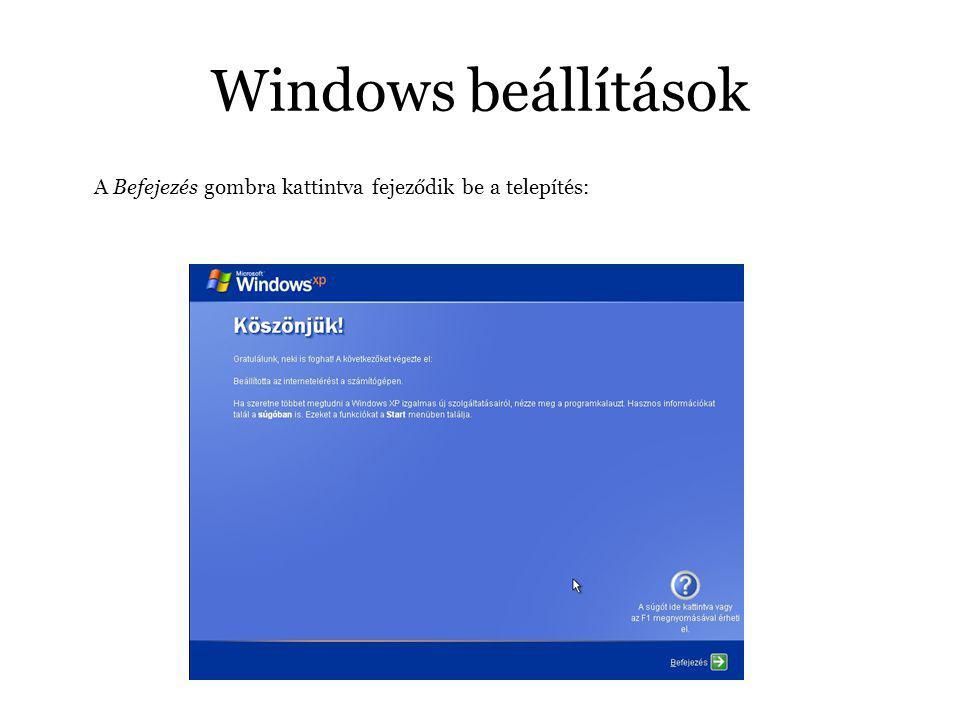 Windows beállítások A Befejezés gombra kattintva fejeződik be a telepítés: