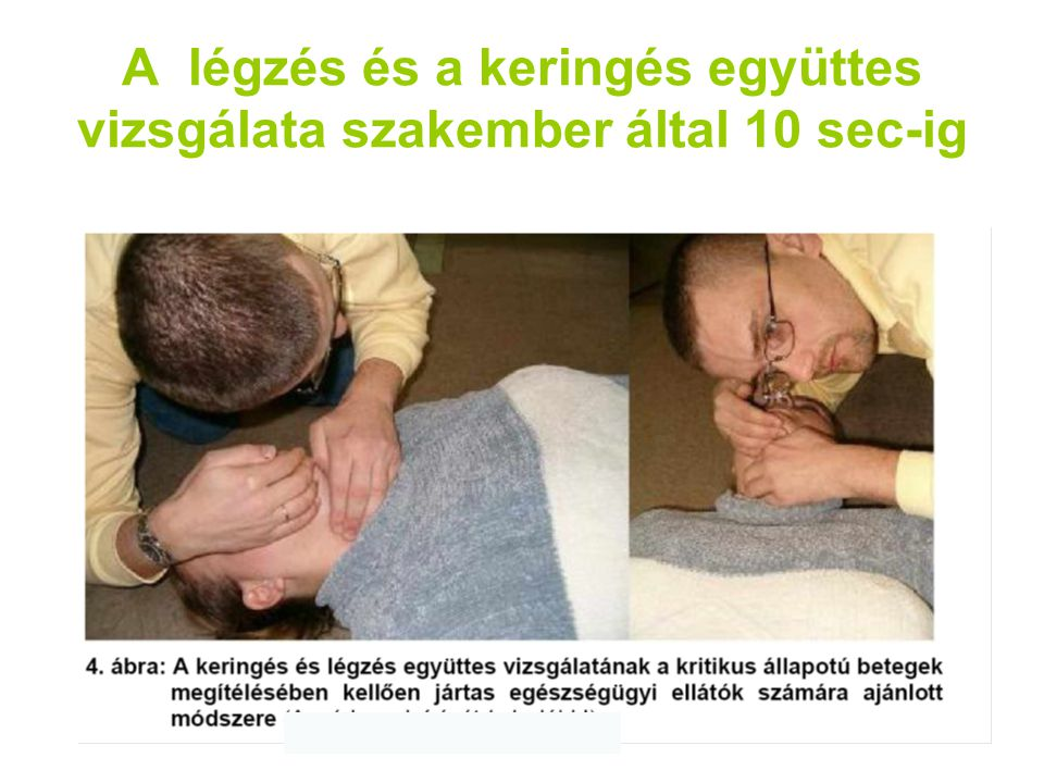 A légzés és a keringés együttes vizsgálata szakember által 10 sec-ig