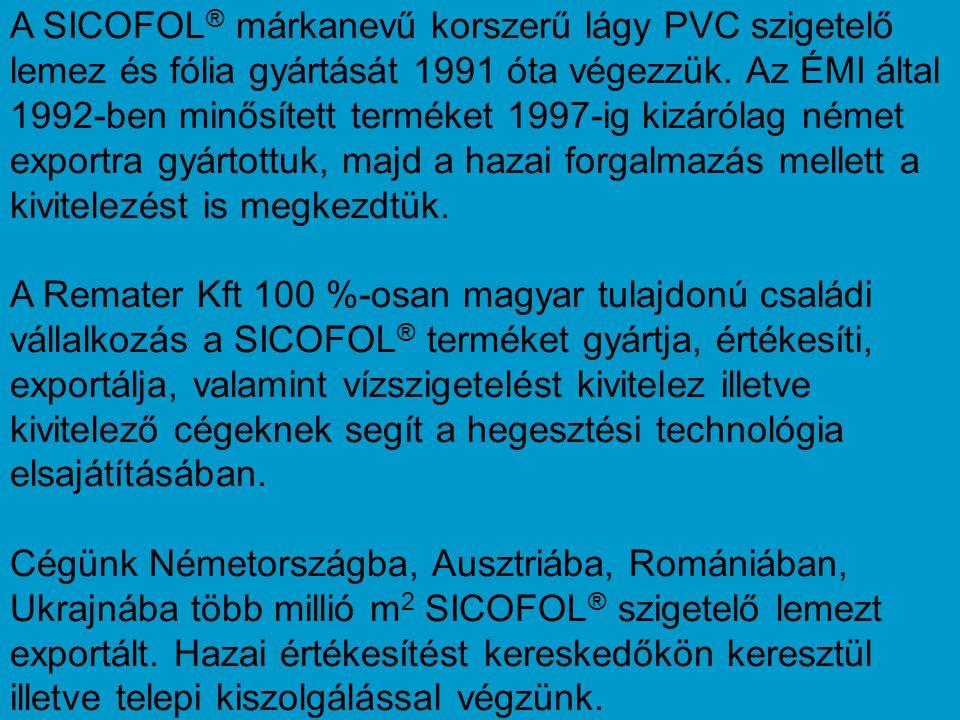 A SICOFOL® márkanevű korszerű lágy PVC szigetelő lemez és fólia gyártását 1991 óta végezzük. Az ÉMI által 1992-ben minősített terméket 1997-ig kizárólag német exportra gyártottuk, majd a hazai forgalmazás mellett a kivitelezést is megkezdtük.
