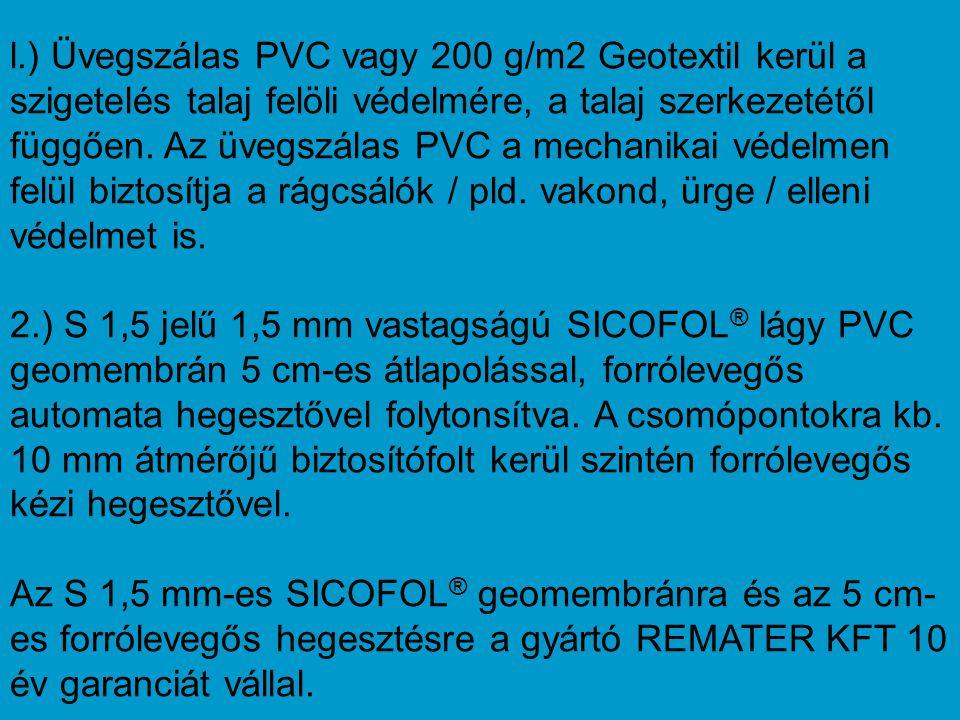 l.) Üvegszálas PVC vagy 200 g/m2 Geotextil kerül a szigetelés talaj felöli védelmére, a talaj szerkezetétől függően. Az üvegszálas PVC a mechanikai védelmen felül biztosítja a rágcsálók / pld. vakond, ürge / elleni védelmet is.