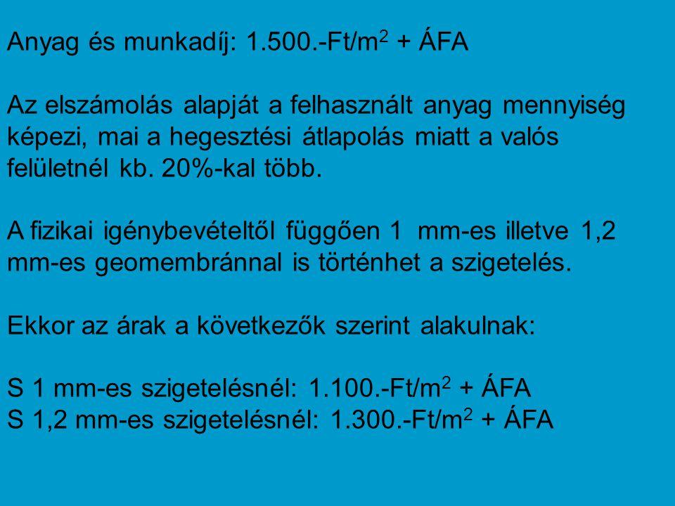 Anyag és munkadíj: 1.500.-Ft/m2 + ÁFA