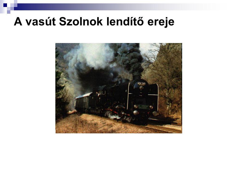A vasút Szolnok lendítő ereje