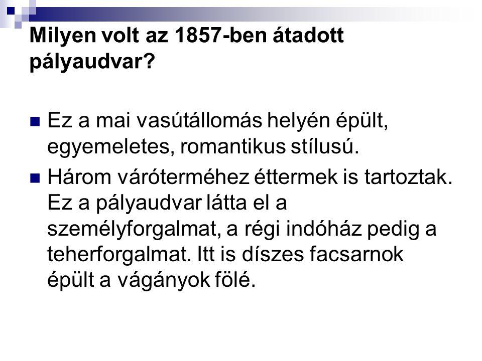 Milyen volt az 1857-ben átadott pályaudvar