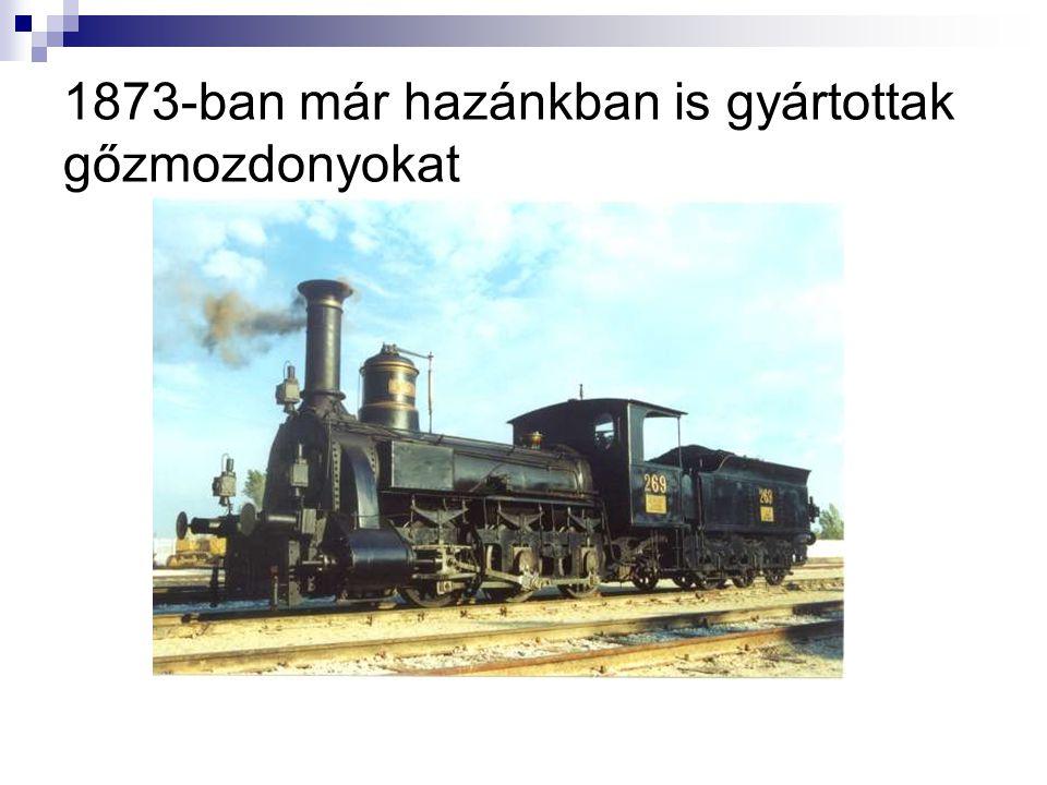 1873-ban már hazánkban is gyártottak gőzmozdonyokat