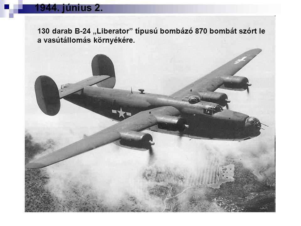 """1944. június 2. 130 darab B-24 """"Liberator típusú bombázó 870 bombát szórt le."""
