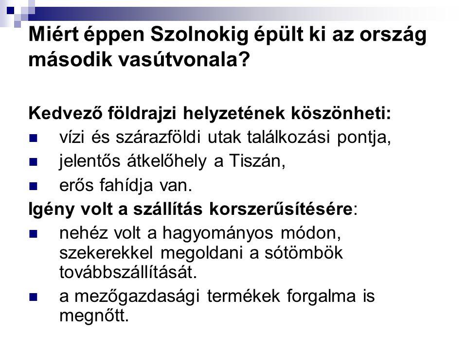 Miért éppen Szolnokig épült ki az ország második vasútvonala