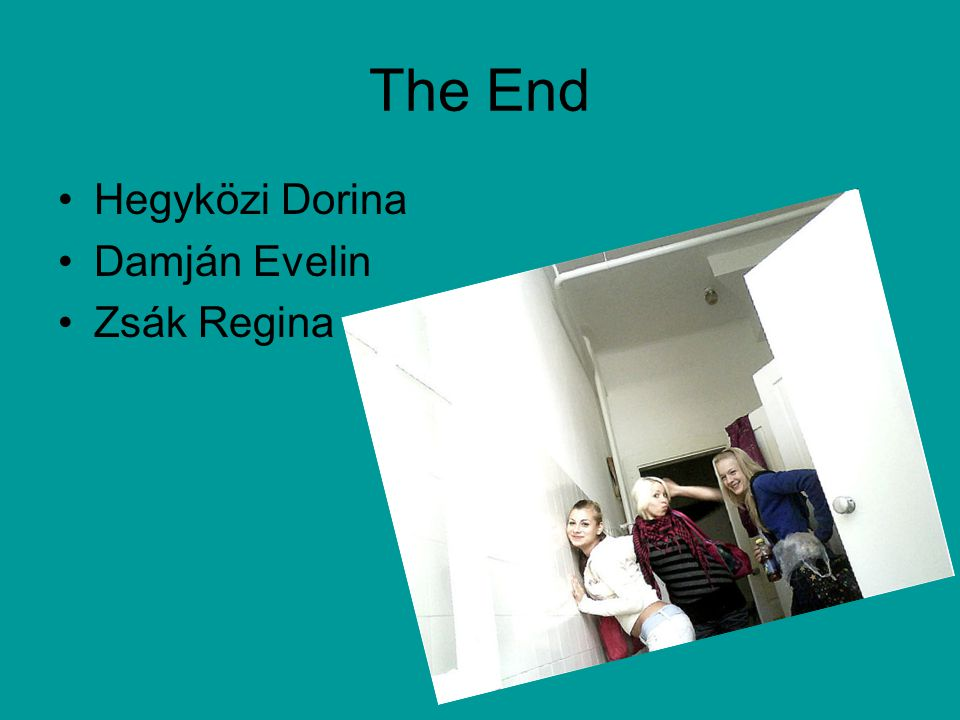 The End Hegyközi Dorina Damján Evelin Zsák Regina