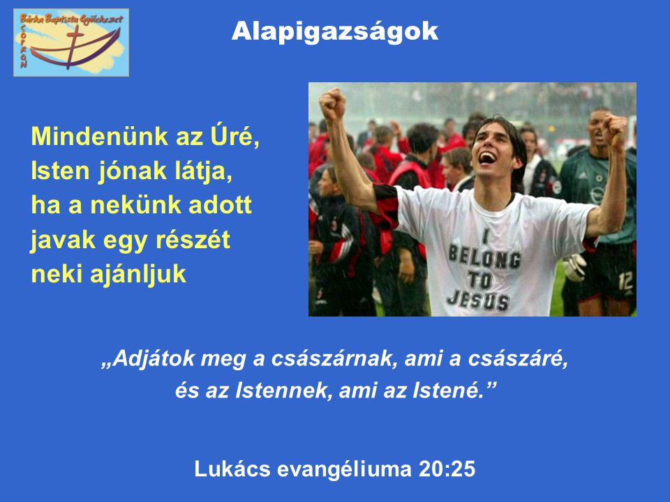 Alapigazságok Mindenünk az Úré, Isten jónak látja, ha a nekünk adott