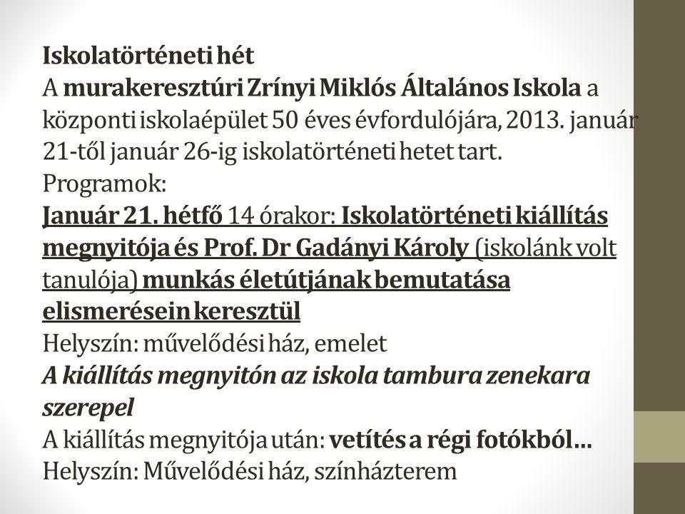 Iskolatörténeti hét A murakeresztúri Zrínyi Miklós Általános Iskola a központi iskolaépület 50 éves évfordulójára, 2013.