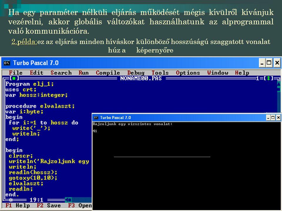 Ha egy paraméter nélküli eljárás működését mégis kívülről kívánjuk vezérelni, akkor globális változókat használhatunk az alprogrammal való kommunikációra.