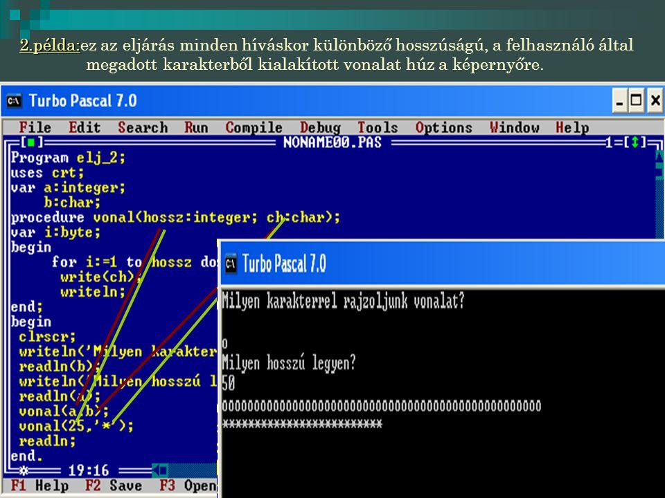 2.példa:ez az eljárás minden híváskor különböző hosszúságú, a felhasználó által megadott karakterből kialakított vonalat húz a képernyőre.