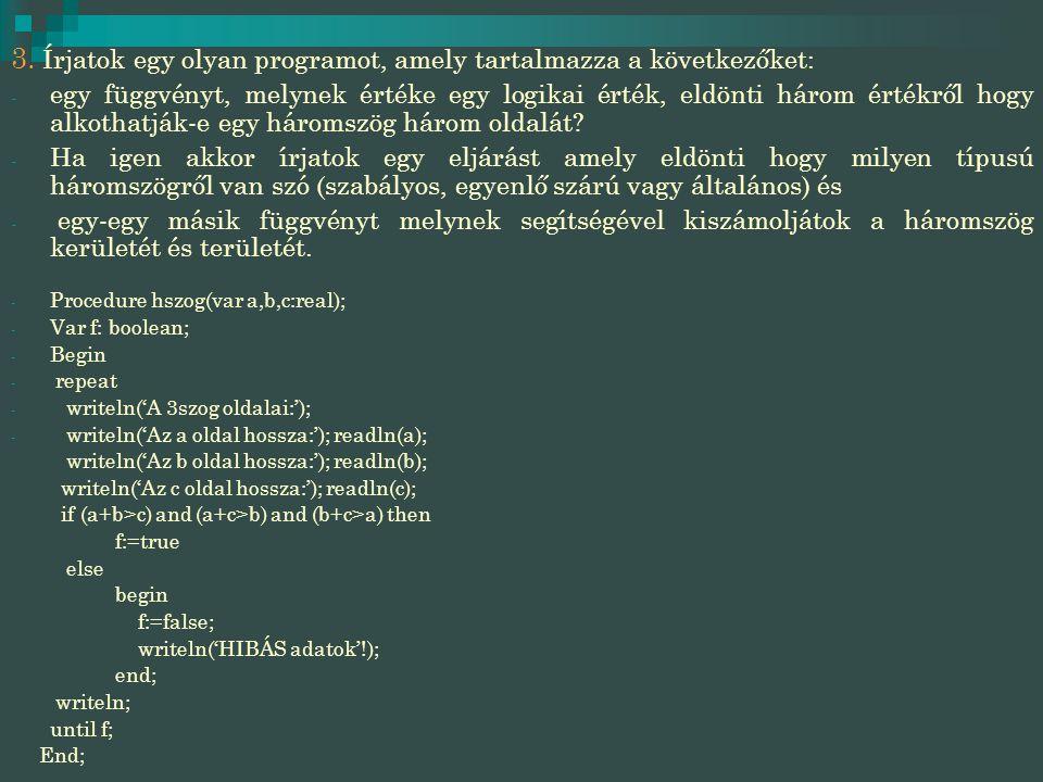 3. Írjatok egy olyan programot, amely tartalmazza a következőket: