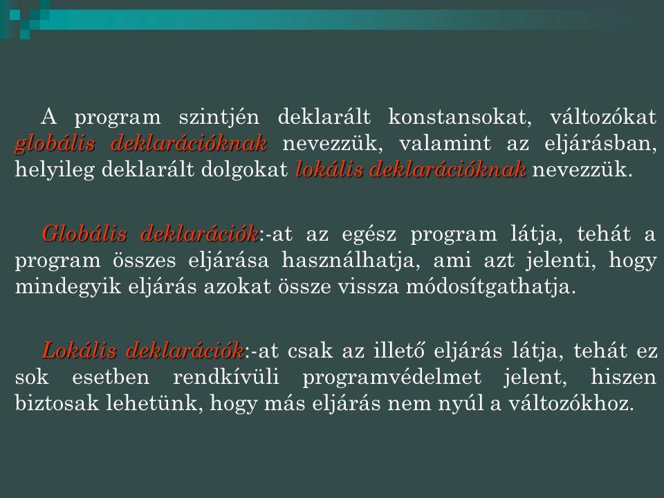 A program szintjén deklarált konstansokat, változókat globális deklarációknak nevezzük, valamint az eljárásban, helyileg deklarált dolgokat lokális deklarációknak nevezzük.