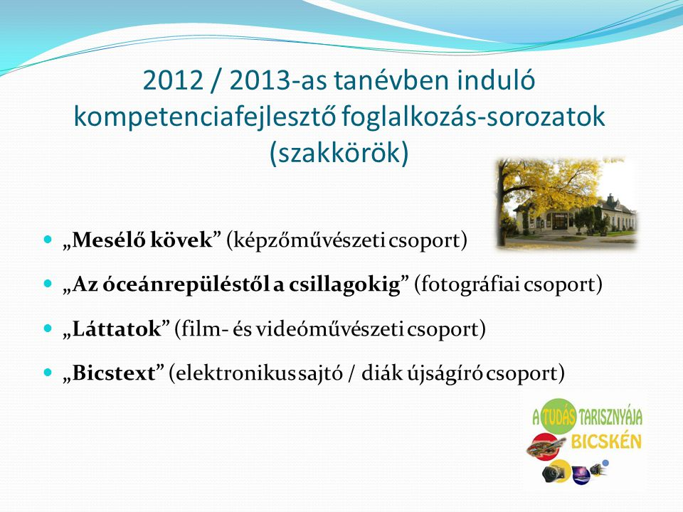 2012 / 2013-as tanévben induló kompetenciafejlesztő foglalkozás-sorozatok (szakkörök)