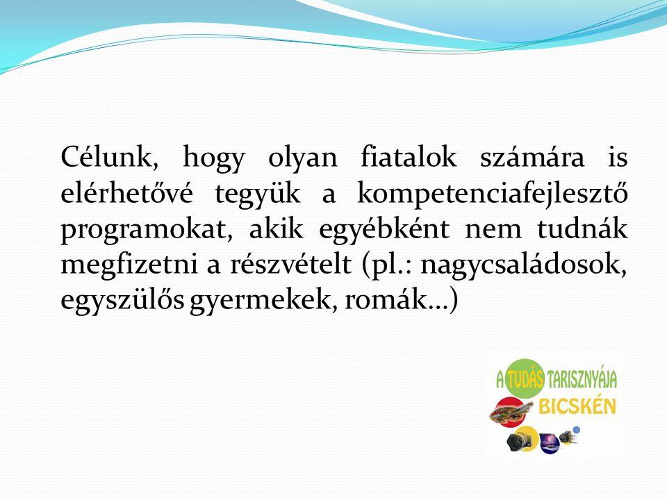 Célunk, hogy olyan fiatalok számára is elérhetővé tegyük a kompetenciafejlesztő programokat, akik egyébként nem tudnák megfizetni a részvételt (pl.: nagycsaládosok, egyszülős gyermekek, romák…)
