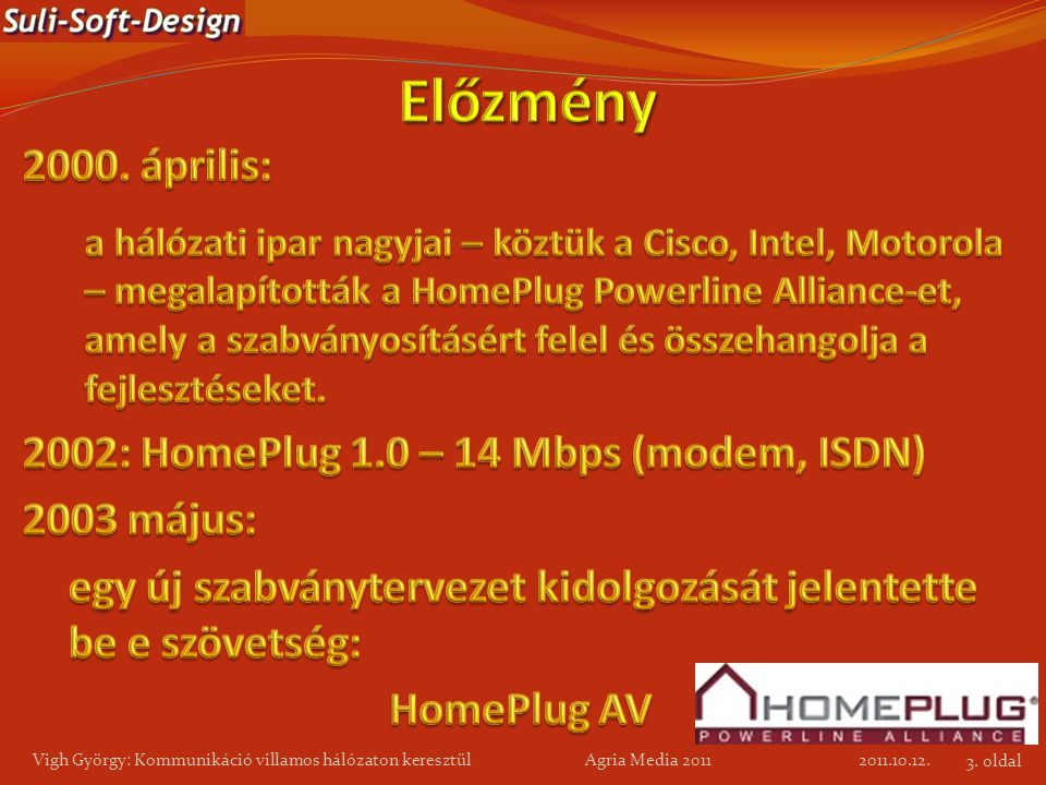 Előzmény 2000. április: 2002: HomePlug 1.0 – 14 Mbps (modem, ISDN)