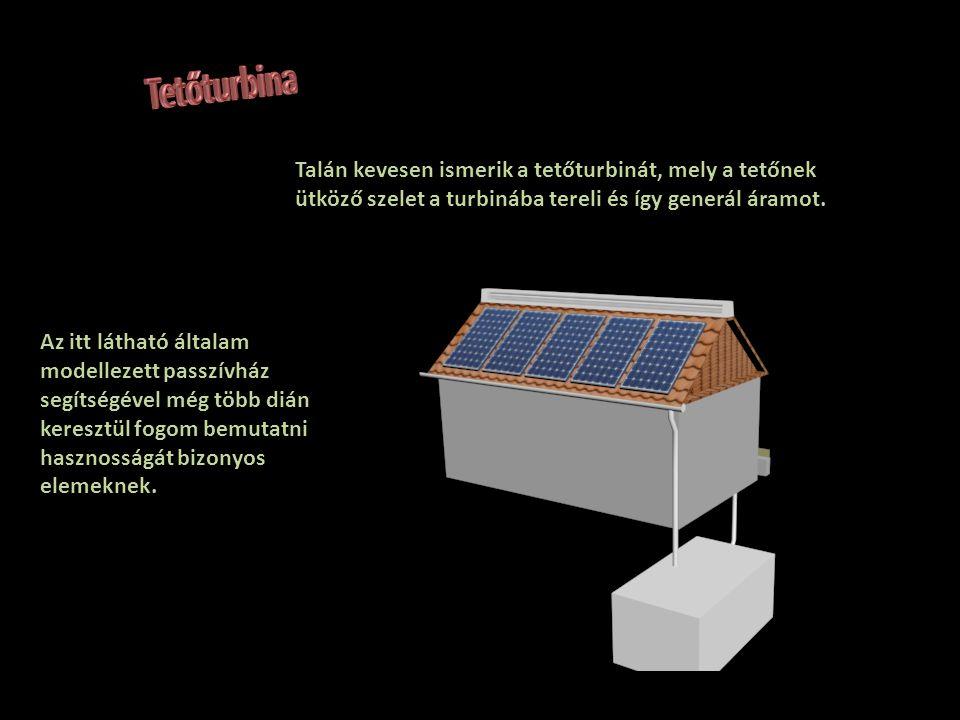 Tetőturbina Talán kevesen ismerik a tetőturbinát, mely a tetőnek ütköző szelet a turbinába tereli és így generál áramot.