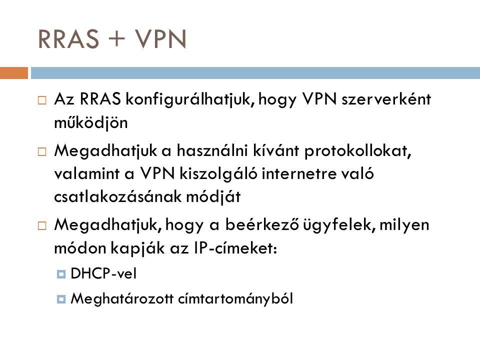 RRAS + VPN Az RRAS konfigurálhatjuk, hogy VPN szerverként működjön