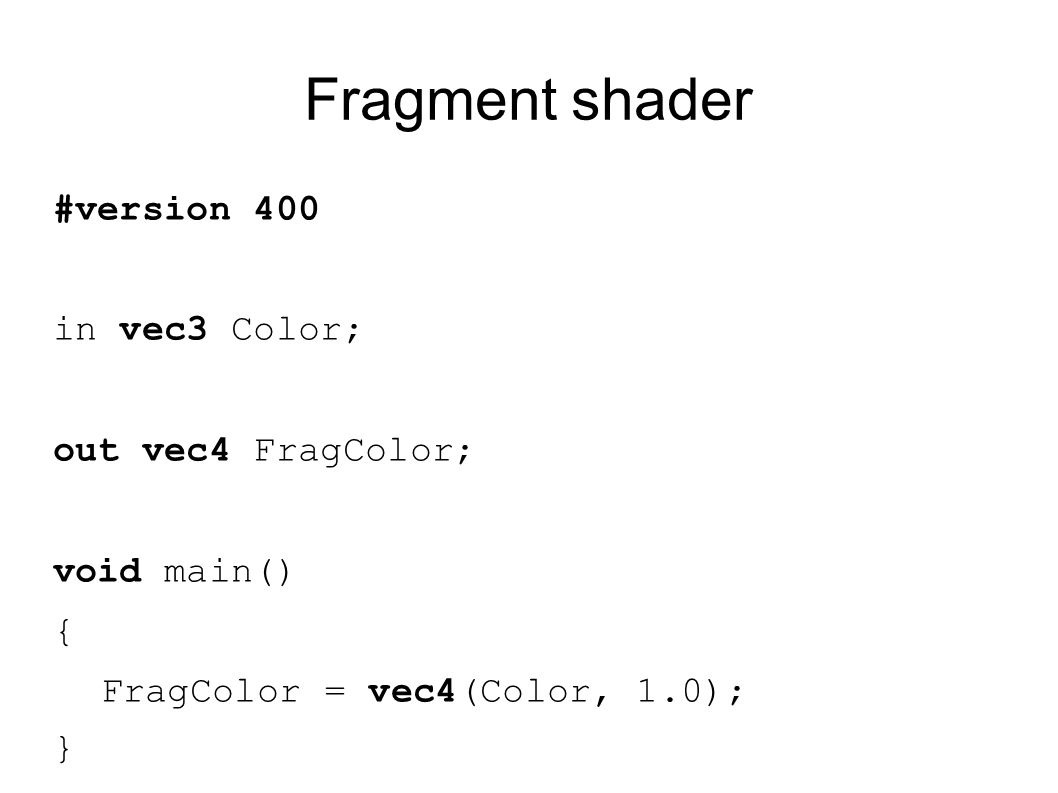 Fragment shader #version 400 in vec3 Color; out vec4 FragColor;