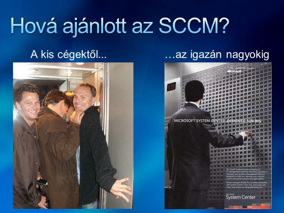 Hová ajánlott az SCCM A kis cégektől... …az igazán nagyokig