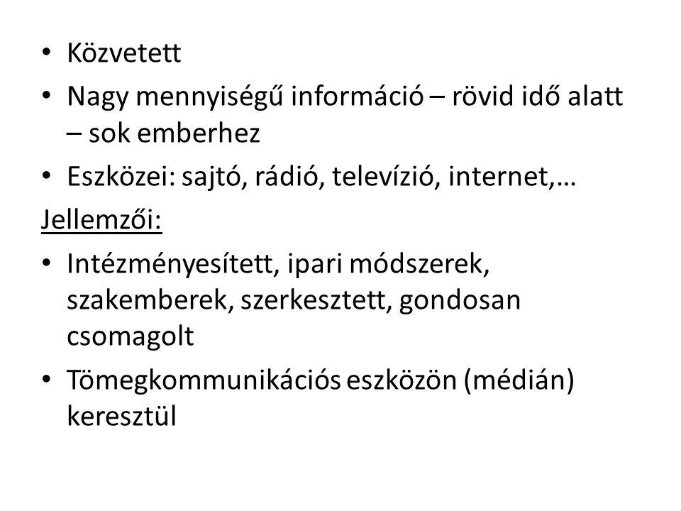 Közvetett Nagy mennyiségű információ – rövid idő alatt – sok emberhez. Eszközei: sajtó, rádió, televízió, internet,…