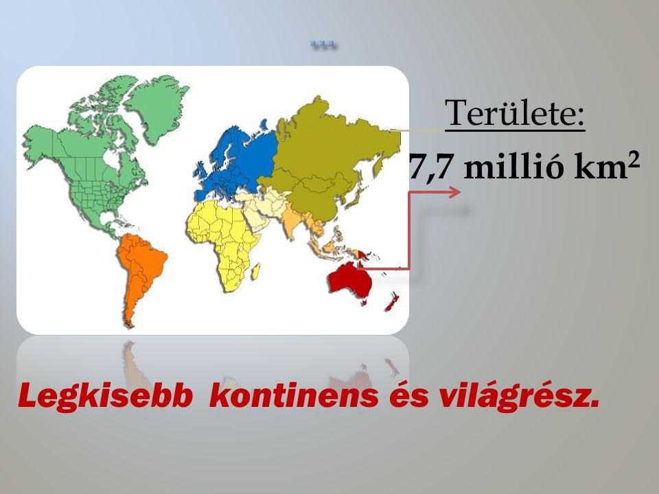 ... Területe: 7,7 millió km2 Legkisebb kontinens és világrész.