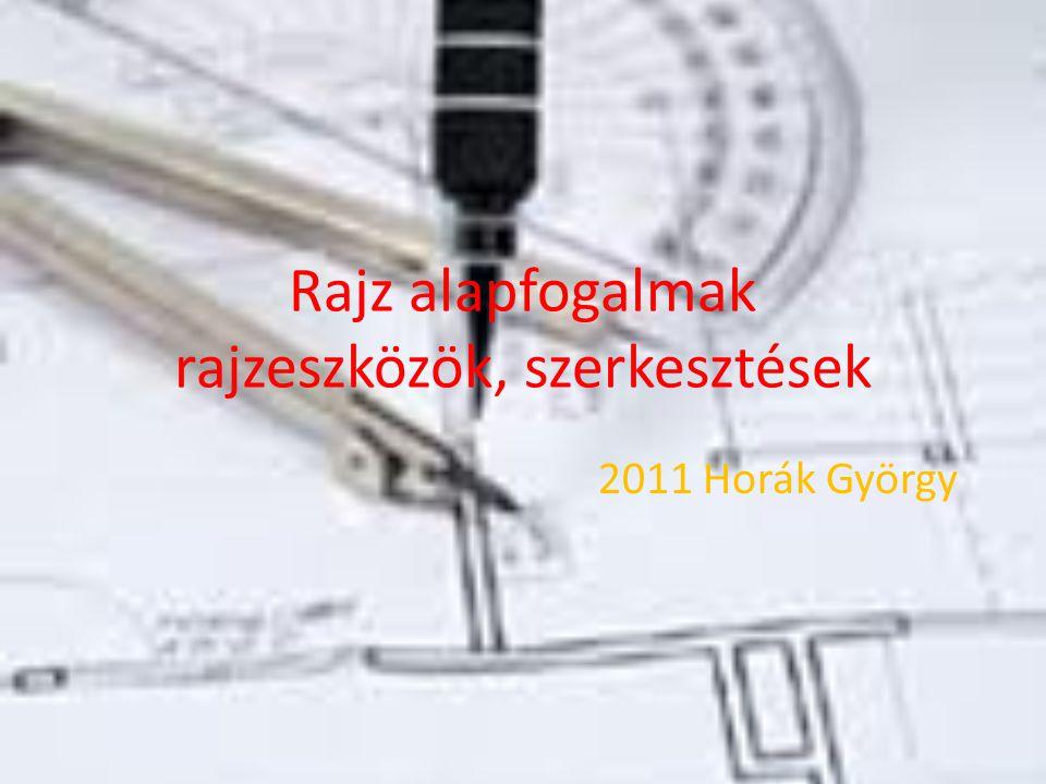 Rajz alapfogalmak rajzeszközök, szerkesztések