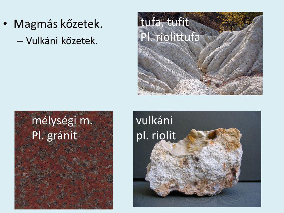 Magmás kőzetek. tufa, tufit Pl. riolittufa mélységi m. Pl. gránit