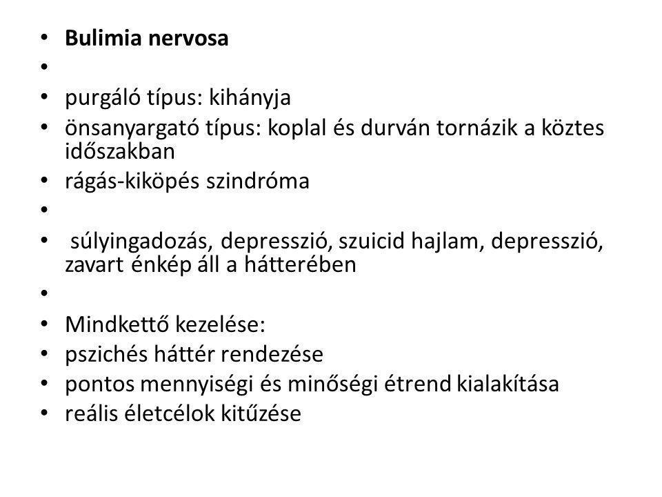 Bulimia nervosa purgáló típus: kihányja. önsanyargató típus: koplal és durván tornázik a köztes időszakban.