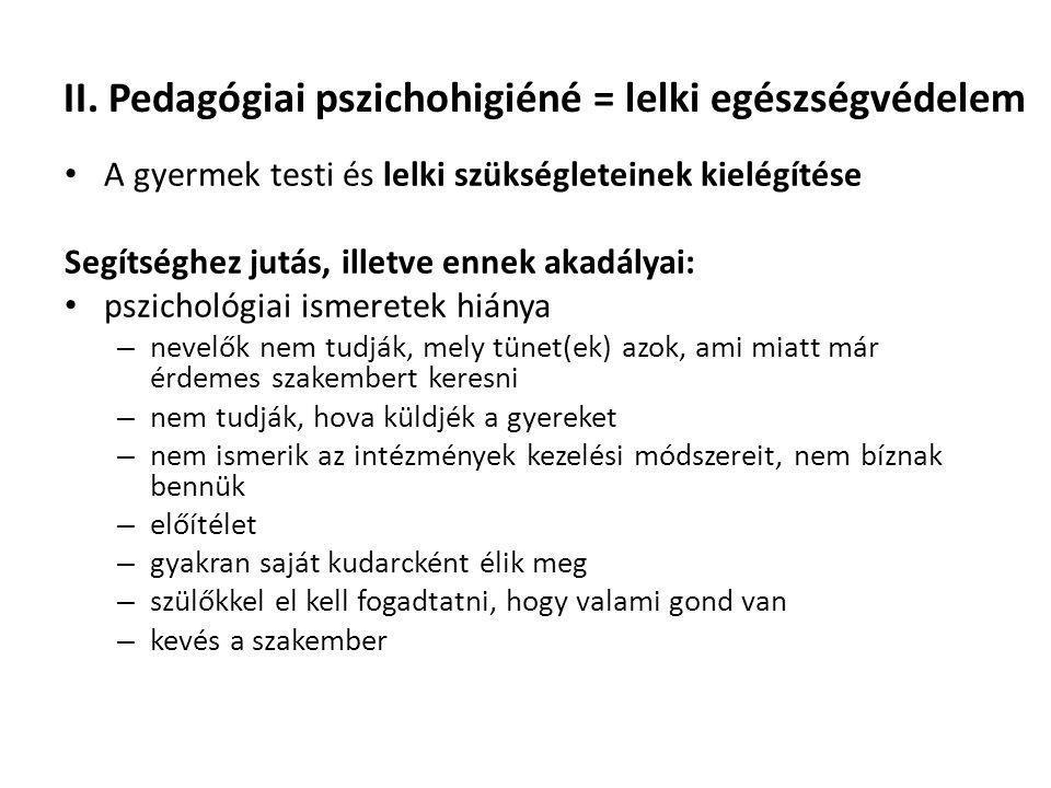 II. Pedagógiai pszichohigiéné = lelki egészségvédelem