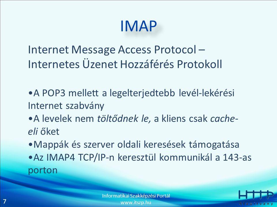 IMAP Internet Message Access Protocol – Internetes Üzenet Hozzáférés Protokoll. A POP3 mellett a legelterjedtebb levél-lekérési Internet szabvány.