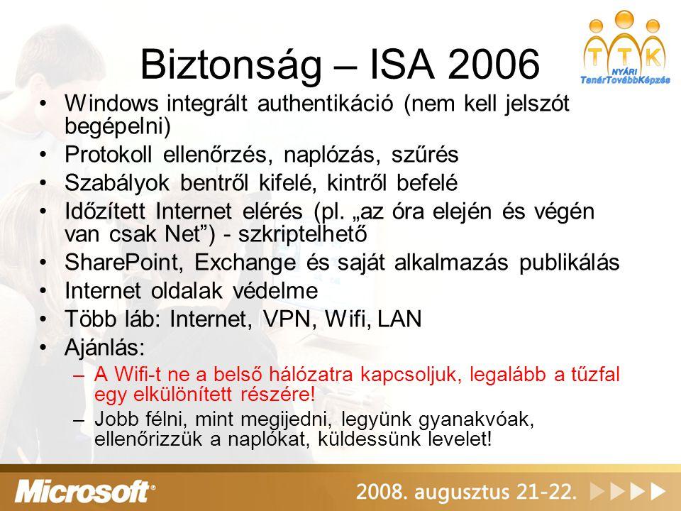 Biztonság – ISA 2006 Windows integrált authentikáció (nem kell jelszót begépelni) Protokoll ellenőrzés, naplózás, szűrés.